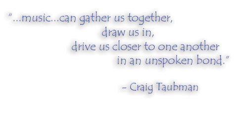 Music can gather us together, draw us in, drive us closer to one another in an unspoken bond - Craig Taubman